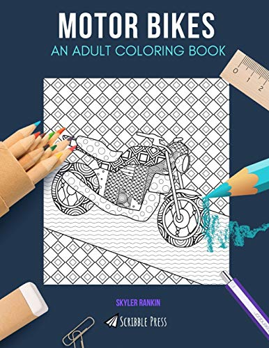MOTOR BIKES: AN ADULT COLORING BOOK: A Motor Bikes Coloring Book For Adults