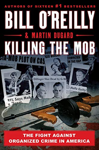 Compare Textbook Prices for Killing the Mob: The Fight Against Organized Crime in America Bill O'Reilly's Killing Series  ISBN 9781250273659 by O'Reilly, Bill,Dugard, Martin