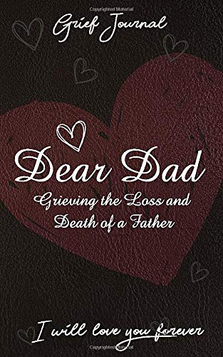 Dear Dad Grief Journal: Grieving the Loss and Death of a Father (Grief Workbook)