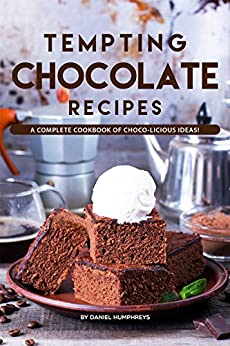 Tempting Chocolate Recipes: A Complete Cookbook of Choco-licious Ideas! by [Daniel Humphreys]