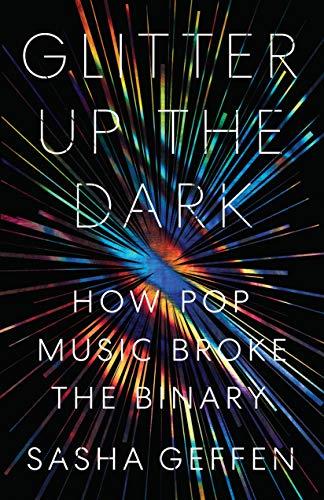 Glitter Up the Dark: How Pop Music Broke the Binary (American Music)