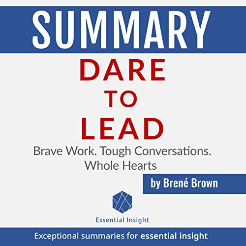 Download Summary: Dare to Lead: Brave Work. Tough Conversations. Whole Hearts - by Brené Brown audio book
