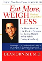 Eat More, Weigh Less: Dr. Dean Ornish's Life Choice Program for Losing Weight Safely While Eating Abundantly by Dean Ornish(2000-12-26)