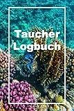 Logbuch Taucher: Logbuch für Taucher, Scuba Diving , Log Buch für 105 Tauchgänge, 6 x 9 Zoll -...
