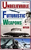 Hitler: UNBELIEVABLE, FUTURISTIC Nazi Weapons of world war 2 - Hitler weapons, world war weapons of nazi reich also ww 2 planes and world war 2 mysteries ... world war 1 also world war 2 memorabilia)
