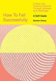 How to Fail Successfully: Finding Your Creative Potential Through...