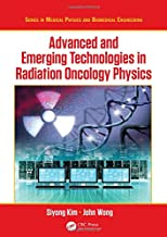 Advanced and Emerging Technologies in Radiation Oncology Physics (Series in Medical Physics and Biomedical Engineering)