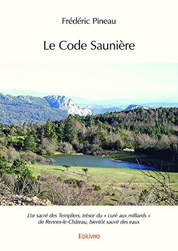 Le Code Saunière: L'or sacré des Templiers, trésor du « curé aux milliards » de Rennes-le-Château, bientôt sauvé des eaux