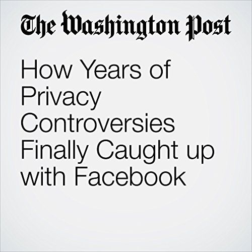 How Years of Privacy Controversies Finally Caught up with Facebook copertina