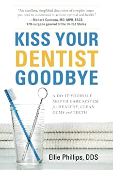 Kiss Your Dentist Goodbye  A Do-It-Yourself Mouth Care System for Healthy Clean Gums and Teeth