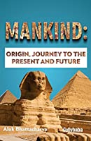 Mankind: Origin, Journey to the Present and Future