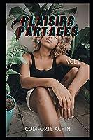 PLAISIRS PARTAGÉS Vol.2: Confessions intimes, secrets de journaux intimes, histoires de sexe, affaires d'adultes, affaires d'amour, amour, plaisir, romance et fantaisie, rencontres amoureuses