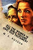 All the Women in the Bible-Volume One: Old Testament: Bible References to Every Significant Women in the Old Testament