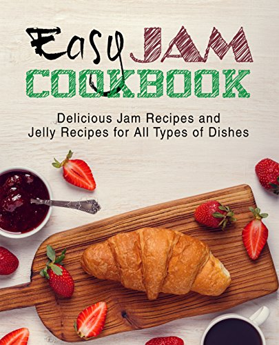 Easy Jam Cookbook: Delicious Jam Recipes and Jelly Recipes for All Types of Dishes by [BookSumo Press]