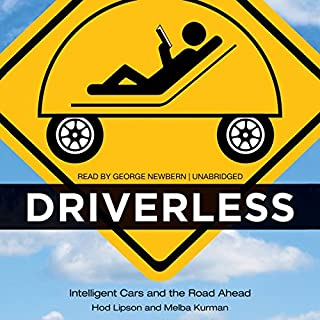 Driverless     Intelligent Cars and the Road Ahead              By:                                                                                                                                 Hod Lipson,                                                                                        Melba Kurman                               Narrated by:                                                                                                                                 George Newbern                      Length: 9 hrs and 57 mins     113 ratings     Overall 4.4