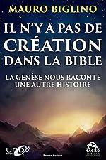 Il n'y a pas de création dans la Bible - La Genèse nous raconte une autre histoire de Mauro Biglino