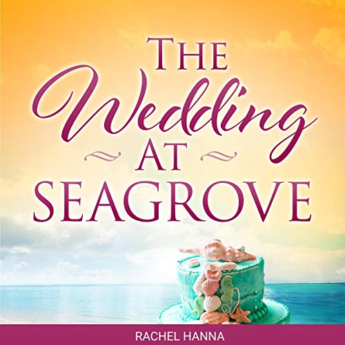 A Wedding at Seagrove Audiobook By Rachel Hanna cover art