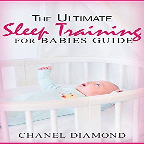 The Ultimate Sleep Training for Babies Guide audiobook cover art