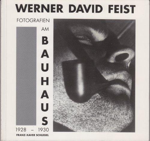 Werner David Feist: Fotografien am Bauhaus 1928-1930. Mit einem Text von Werner David Feist