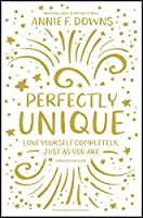 Perfectly Unique: Love Yourself Completely, Just As You Are