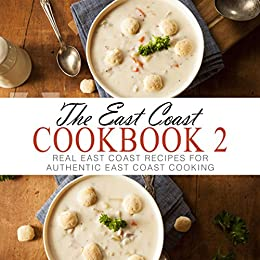 The East Coast Cookbook 2: Real East Coast Recipes for Authentic East Coast Cooking (2nd Edition) by [BookSumo Press]