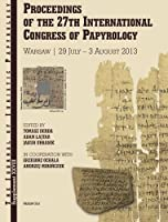 Proceedings of the 27th International Congress of Papyrology: Literary Papyri: Texts and Studies / Subliterary Papyri: Documentary Papyri; Scribal Practices, Linguistic Matters / Studying Papyri (The Journal of Juristic Papyrology)