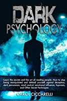 Dark Psychology: Learn the secrets and the Art of reading people. How to stop being manipulated and defend yourself against Deception, Dark Persuasion, Mind Control, Emotional Influence, Hypnosis
