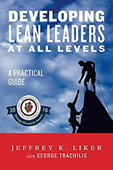 Developing Lean Leaders at all Levels:  A Practical Guide by [Jeffrey Liker, George Trachilis]