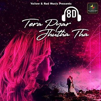 8D Tera Pyar Jhutha Tha