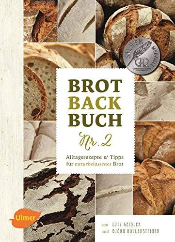Brotbackbuch Nr. 2: Alltagsrezepte und Tipps für naturbelassenes Brot