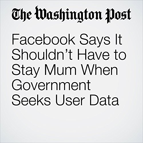 Facebook Says It Shouldn't Have to Stay Mum When Government Seeks User Data copertina