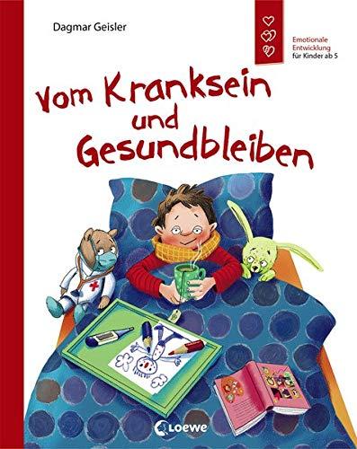 Vom Kranksein und Gesundbleiben: Sachbuch über den Umgang mit Krankheiten - Emotionale Entwicklung für Kinder ab 5 Jahre