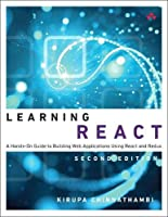 Learning React: A Hands-On Guide to Building Web Applications Using React and Redux (2nd Edition)