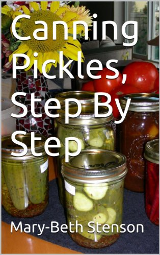 Canning Pickles, How To Can Pickles, Step By Step Guide (Canning and Preserving Guides Book 3) (English Edition)