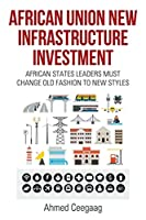 African Union New Infrastructure Investment: African States Leaders Must Change Old Fashion to New Styles