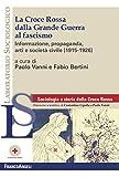 La Croce Rossa dalla grande guerra al fascismo. Informazione, propaganda, arti e società civile (1915-1926)