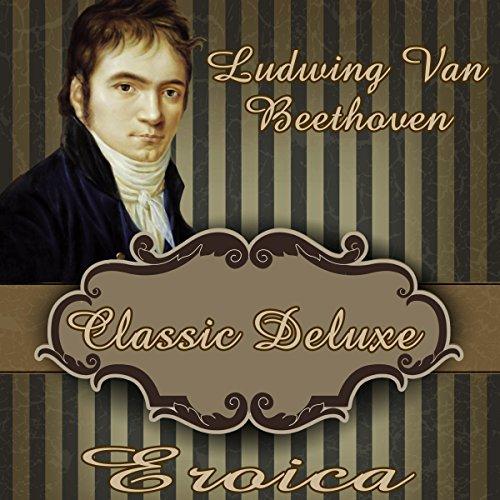 Ludwig Van Beethoven: Classic Deluxe. Eroica