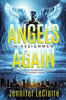 Angels on Assignment Again  God s Real Life Guardians of Saints at Work in the World Today