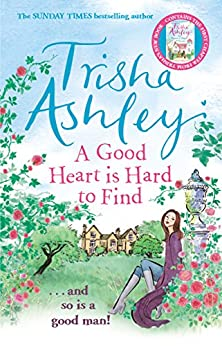 A Good Heart is Hard to Find: The wonderfully funny rom-com from the Sunday Times bestseller by [Trisha Ashley]