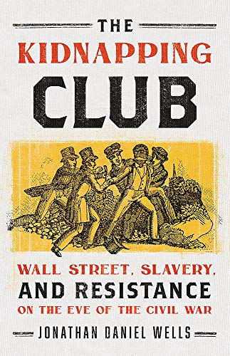 Image of The Kidnapping Club: Wall Street, Slavery, and Resistance on the Eve of the Civil War