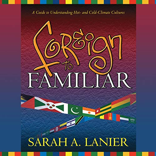 Foreign to Familiar: A Guide to Understanding Hot - and Cold - Climate Cultures cover art