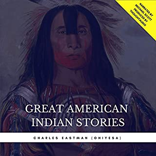 Great American Indian Stories                   By:                                                                                                                                 Charles Eastman                               Narrated by:                                                                                                                                 Michael Scott                      Length: 1 hr and 1 min     2 ratings     Overall 5.0