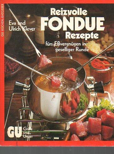 Reizvolle Fondue-Rezepte fürs Essvergnügen in geselliger Runde : mit praktischem Rat und Tips zu den Geräten.