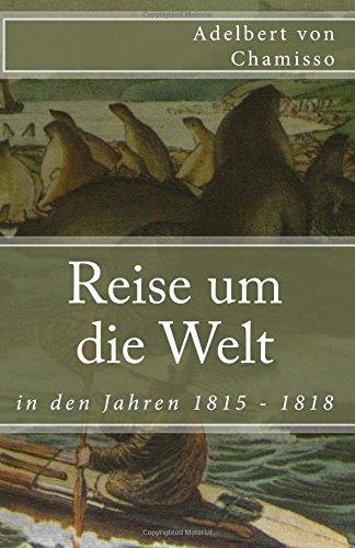 Reise um die Welt in den Jahren 1815 - 1818 (Klassiker der Weltliteratur, Band 67)