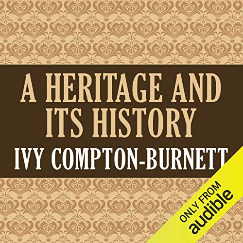A Heritage and Its History                   By:                                                                                                                                 Ivy Compton-Burnett                               Narrated by:                                                                                                                                 Gregory Nassif St. John                      Length: 5 hrs and 53 mins     Not rated yet     Overall 0.0