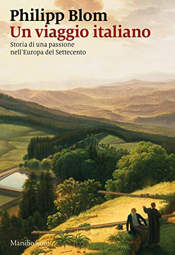Un viaggio italiano: Storia di una passione nell'Europa del Settecento (Italian Edition)