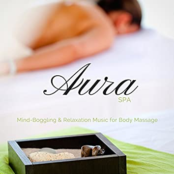 Aura Spa (Mind-Boggling & Relaxation Music For Body Massage)