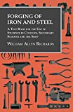 Forging of Iron and Steel - A Text Book for the Use of Students in Colleges, Secondary Schools and...