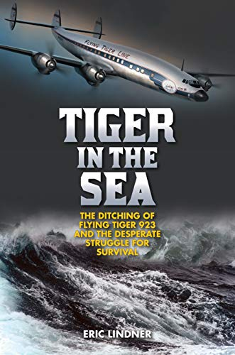 Image of Tiger in the Sea: The Ditching of Flying Tiger 923 and the Desperate Struggle for Survival