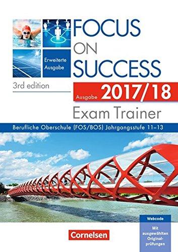 Focus on Success - 3rd edition - Erweiterte Ausgabe: B1-C1: 11.-13. Jahrgangsstufe - Exam Trainer - Ausgabe 2017/2018: Arbeitsbuch mit Webcodes, Answer Key und Text Booklet
